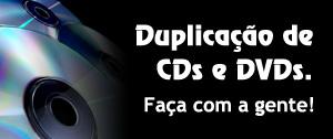Duplicação de CDs e DVDs. Faça com a gente!